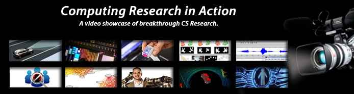 Computing Research in Action. A video showcase of breakthrough CS Research.